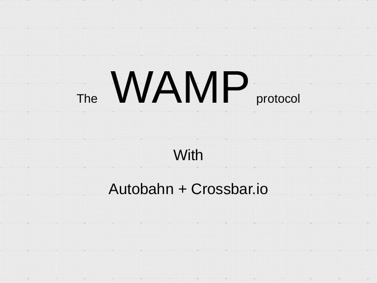 Slidedhow : Introduction to WAMP, a protocol enabling PUB
