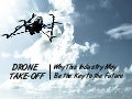 Drone Take-Off: Why This Industry May Be the Key to the Future