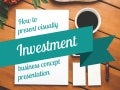 How to present Investment - business concept presentation