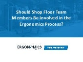 Seven Ergonomics Experts Weigh In: Should You Involve Shop Floor Team Members in the Ergonomics Process?