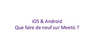 Meetic & Match - What's next on mobile