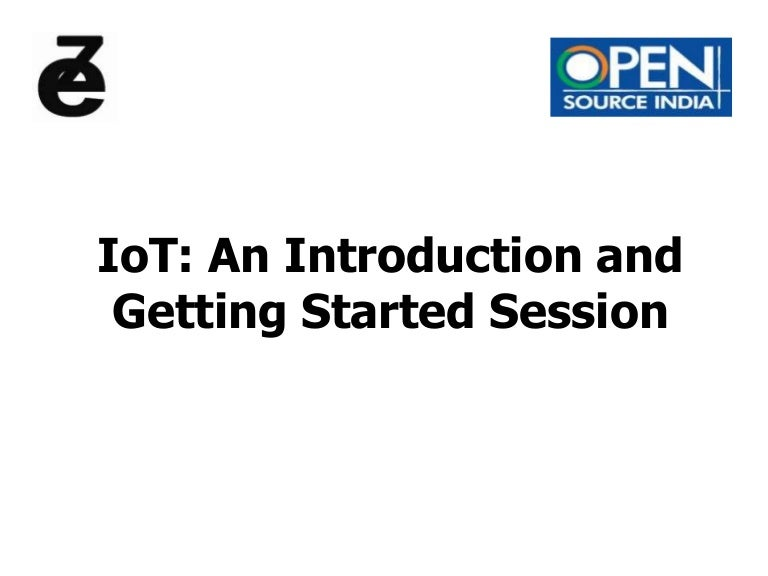 IoT: An Introduction and Getting Started Session