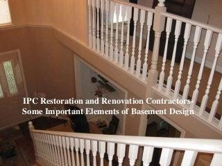 Ipc restoration and renovation contractors some important elements of basement design