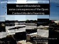 Beyond A Boundary, Some consequences of the Open Context Model of Learning