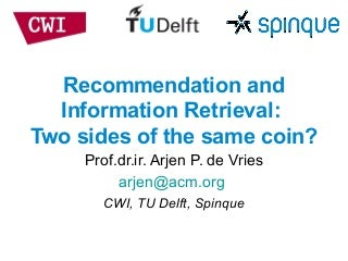 Recommendation and Information Retrieval: Two Sides of the Same Coin?