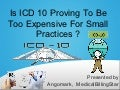 Is icd 10 proving to be too expensive for small practices