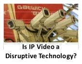 Is IP Video a Disruptive Technology?