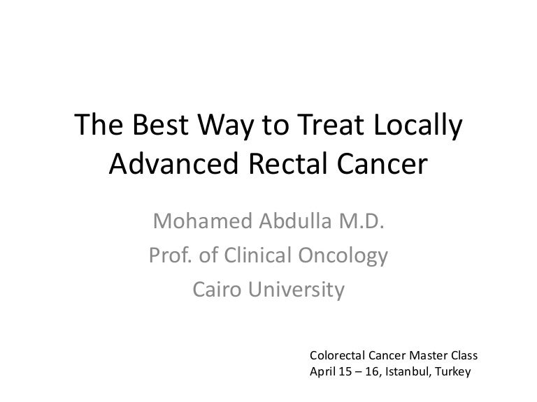 The Best Way To Treat Locally Advanced Rectal Cancer