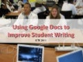 ISTE 2011 - Using Google Docs to Improve Student Writing