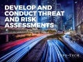 Develop and Conduct Threat and Risk Assessments for IT