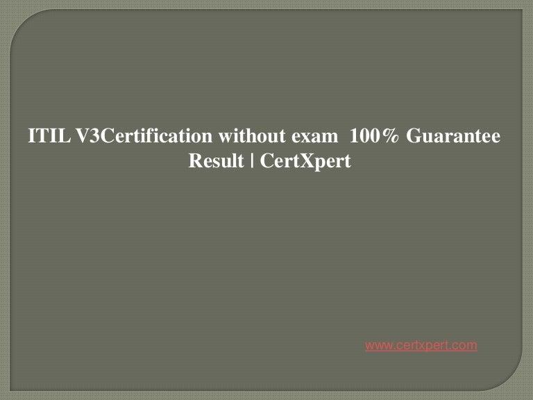 Itil V3 Certification Without Exam 100 Guarantee Result Certxpert