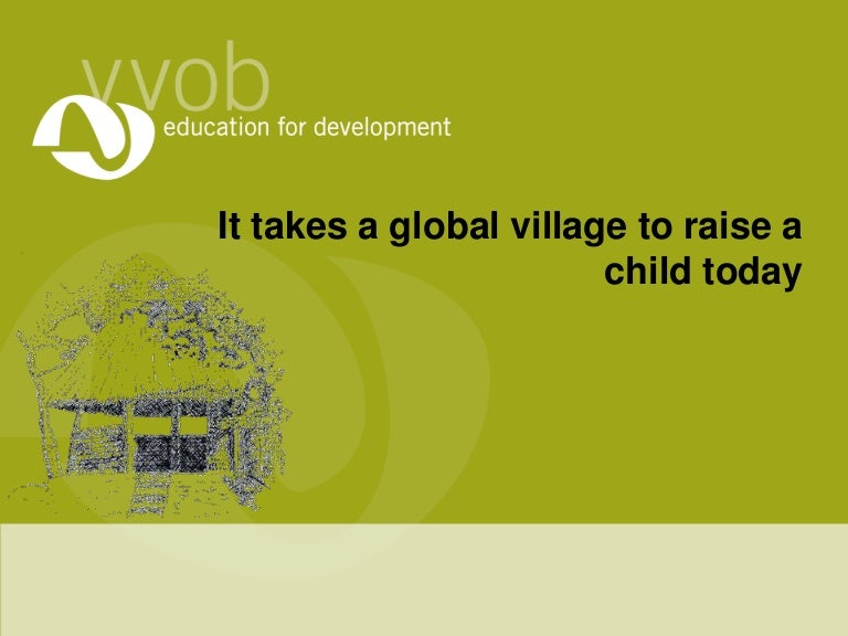 It Takes A Global Village To Raise A Child Today