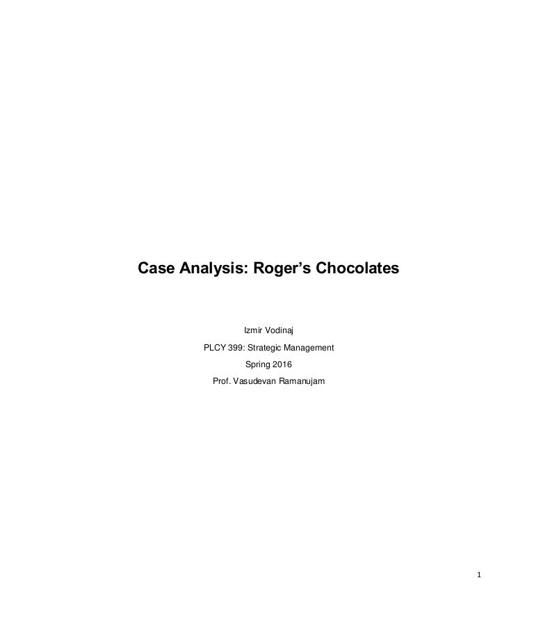 strategic analysis of rogers chocolate Read this essay on analysis on rogers' chocolate case come browse our large digital warehouse of free sample essays object: doubling or tripling the size of rogers' within 10 years by devising a strategy that would fit rogers' culture and would be supported by the board, the management and.