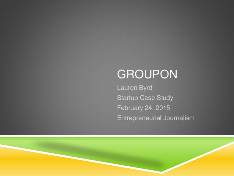 Groupon Case Study Welcome to Ivey Publishing  Search thousands of business cases  technical  notes  and articles by author  title  or theme