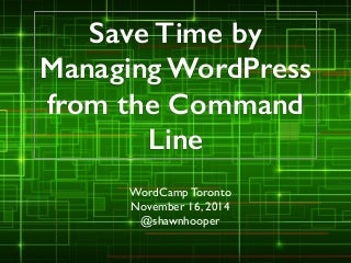 Save Time by Managing WordPress from the Command Line
