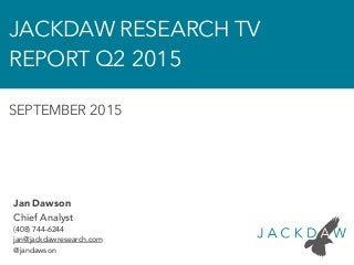 Jackdaw Research TV Report Q2 2015