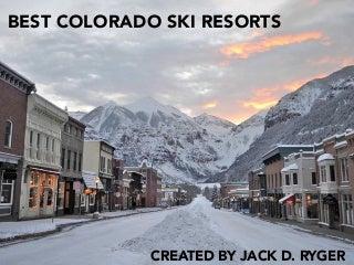 Jack D. Ryger: Best Colorado Ski Resorts