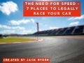 Jack D. Ryger: The Need For Speed - 7 Places to Legally Race Your Car