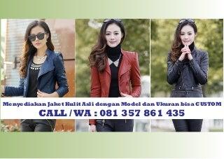 Call/WA : 081 357 861 435 (TSEL) Jaket Kulit wanita Asli