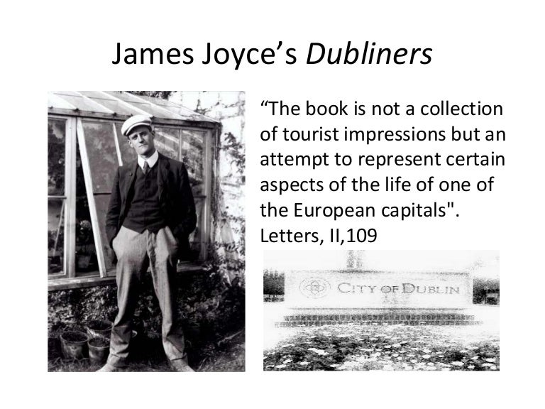 james joyce dubliners essays James joyce's dubliners the struggle that the irish people must face with the problems of their society can be seen clearly in the book dubliners, by james joyce this book portrays a unique image of what the irish people are experiencing during the time.