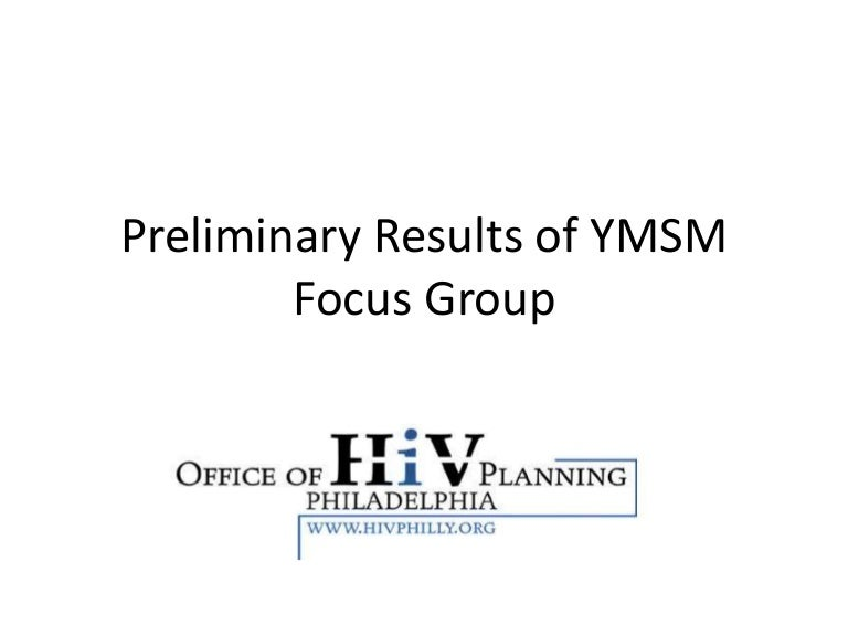 preliminary results of ymsm focus groups office of hiv planning