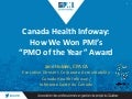 "203 - Canada Health Infoway:  How We Won PMI's ""PMO of the Year"" Award"