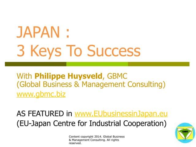 GBMC Presentation - Japan: 3 Keys to Success - Philippe Huysveld - octobre 2014