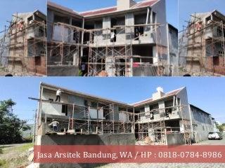 Jasa Arsitek Bandung, WA / HP : 0818-0784-8986