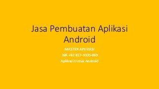 MASTER APLIKASI, WA +62 817-9335-869, Aplikasi Untuk Android