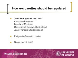 How E-Cigarettes Should be Regulated - Professor Jean-François ETTER - E-Cigarette Summit