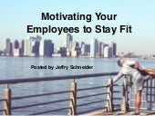Motivating Your Employees to Stay Fit, posted by Jeffry Schneider