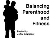 Balancing Parenthood an Fitness, posted by Jeffry Schneider