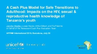 A Cash Plus Model for Safe Transitions to Adulthood: Impacts on the Sexual and Reproductive Health Knowledge of Tanzania's Youth