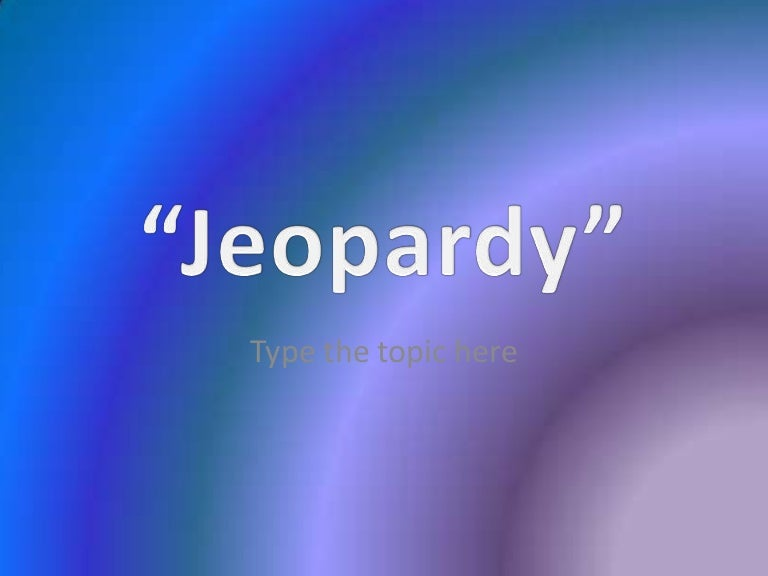 Jeopardy Template 6 Topic