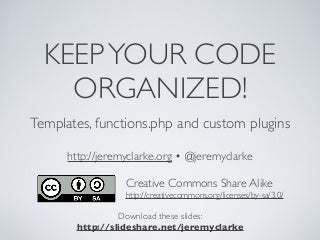 Keep Your Code Organized! WordCamp Montreal 2013 Presentation slides