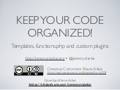 Keep Your Code Organized! WordCamp Montreal 2013 Presentation slides