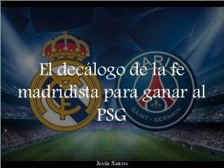 Jesús Sarcos - El decálogo de la fe madridista para ganar al PSG