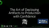 The Art of Deploying Artifacts to Production With Confidence