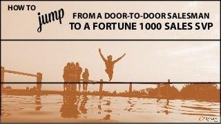 How to Jump From a Door-to-Door Salesman to a Fortune 1000 Sales SVP