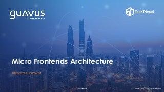 Micro Frontends Architecture - Jitendra kumawat (Guavus)