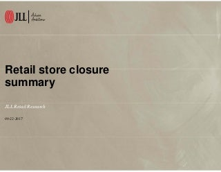 JLL Retail: Store closure summary, September 2017