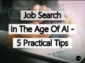 Job Search In The Age Of Artificial Intelligence - 5 Practical Tips
