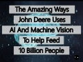 The Amazing Ways John Deere Uses Artificial Intelligence And Machine Vision To Help Feed 10 Billion People