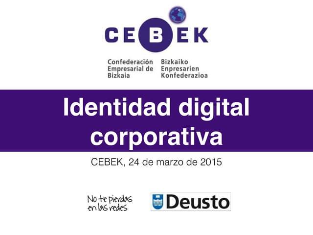 Cómo gestionar la identidad digital corporativa. Jornada en CEBEK, marzo de 2015