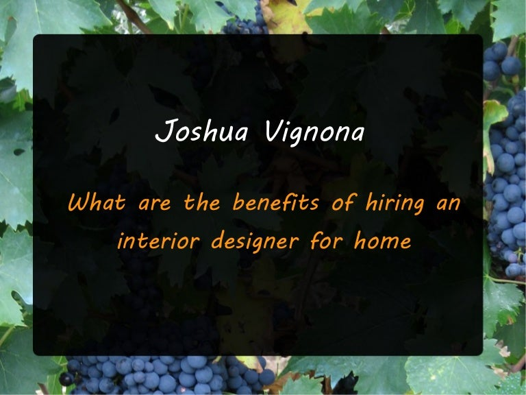Joshua Vignona What Are The Benefits Of Hiring An Interior Designer F