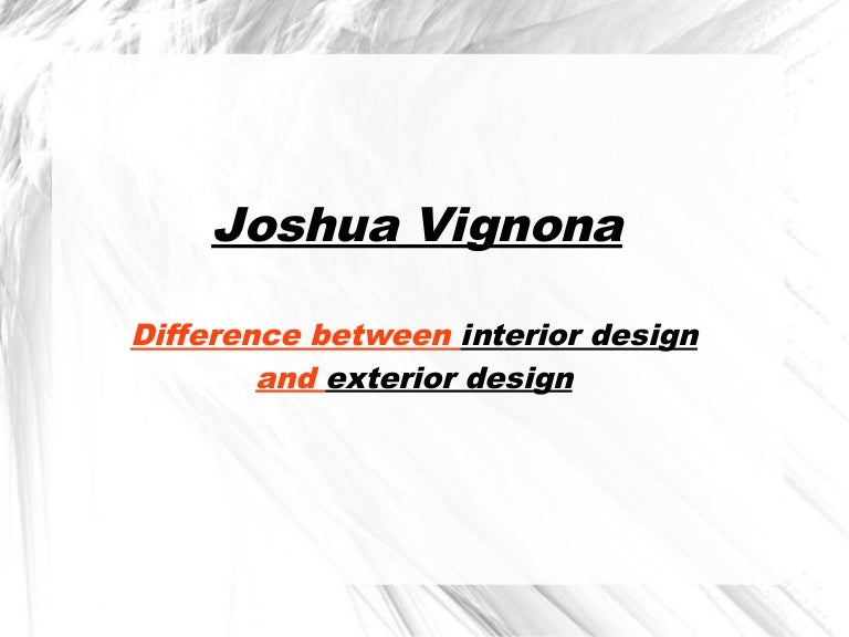 Joshua Vignona What Is The Difference Between Interior Design And E