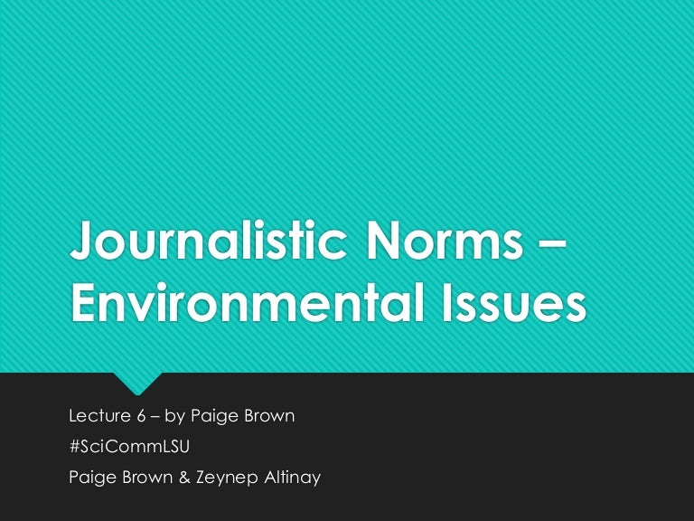 Journalistic Norms and Environmental Issues - #SciCommLSU Lecture 6