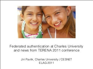 Federated authentication at Charles University and news from TERENA 2011 conference