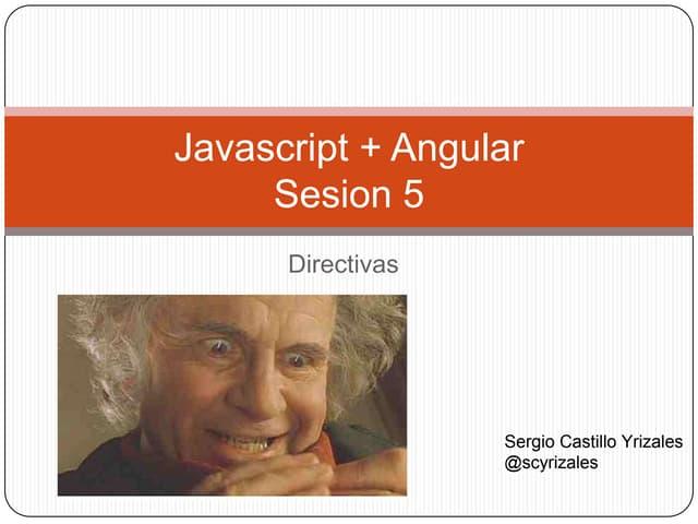 Javascript + Angular Sesion 5