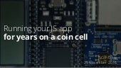 Run your JavaScript app for years on a coin cell - JSConf.asia 2016